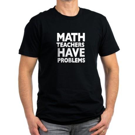 <h5>Math Teachers Have Problems T Shirt</h5><p>Math Teachers have serious problems!</p>