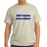 <h5>Math Teachers Have Problems T Shirt</h5><p>Ash gray 100% cotton.</p>