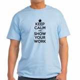 <h5>Keep Calm and Show Your Work T Shirt</h5><p>Keep Calm and Show Your Work T Shirt</p>