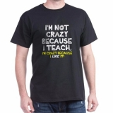<h5>I&#039;m Not Crazy Because I Teach T Shirt</h5><p>I&#039;m Not Crazy Because I Teach T Shirt. I&#039;m Crazy Because I Like It!</p>
