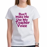 <h5>Don&#039;t Make Me Use My Teacher Voice Tee</h5><p>Don&#039;t Make Me Use My Teacher Voice Tee</p>